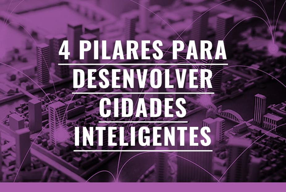 4 pilares para desenvolver cidades inteligentes