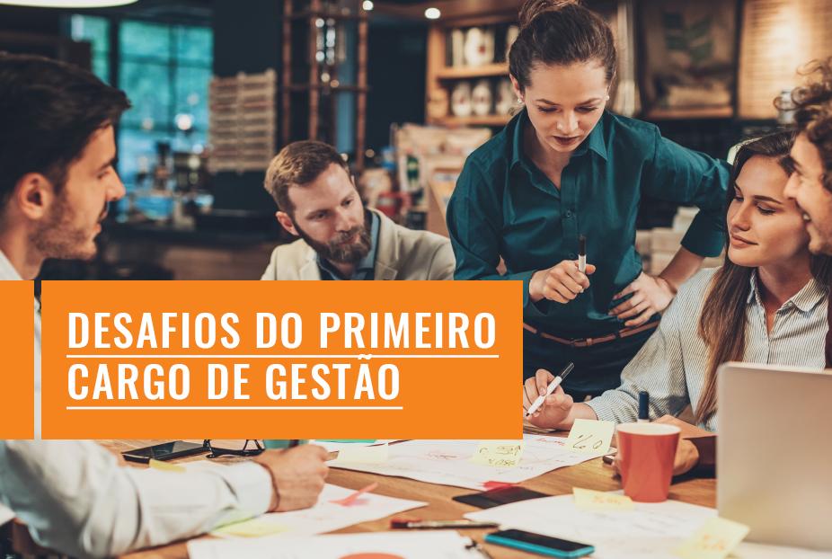 DESAFIOS DO PRIMEIRO CARGO DE GESTÃO