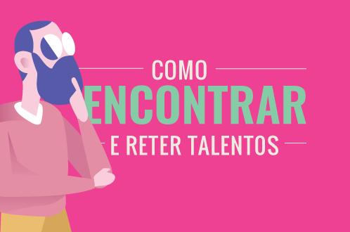 COMO ENCONTRAR E RETER TALENTOS
