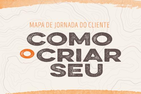 Mapa de Jornada do Cliente: Como criar o seu