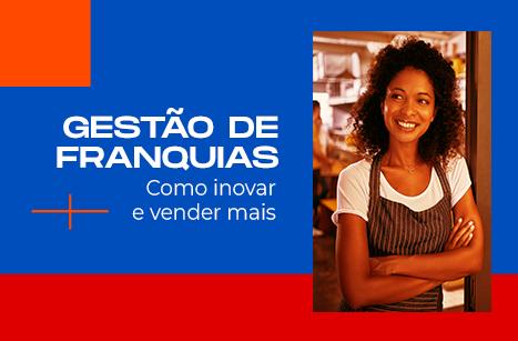 GESTÃO DE FRANQUIAS: COMO INOVAR E VENDER MAIS