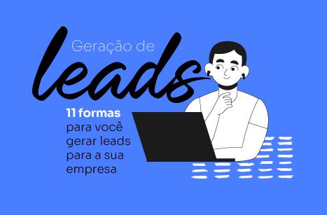 11 formas para você gerar leads para sua empresa